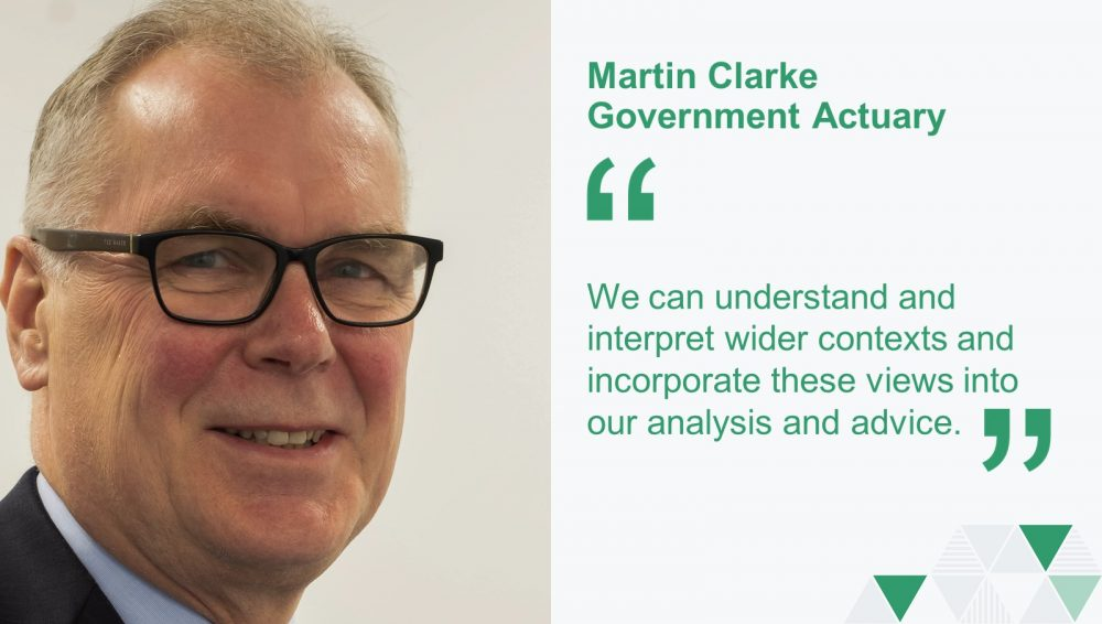 "Martin Clarke. the Government Actuary next to a quote ""We can understand and interpret wider contexts and incorporate these views into analysis and advice."""